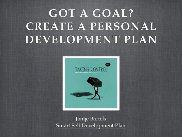 GOT A GOAL?CREATE A PERSONALDEVELOPMENT PLANJantje BartelsSmart Self Development Plan1