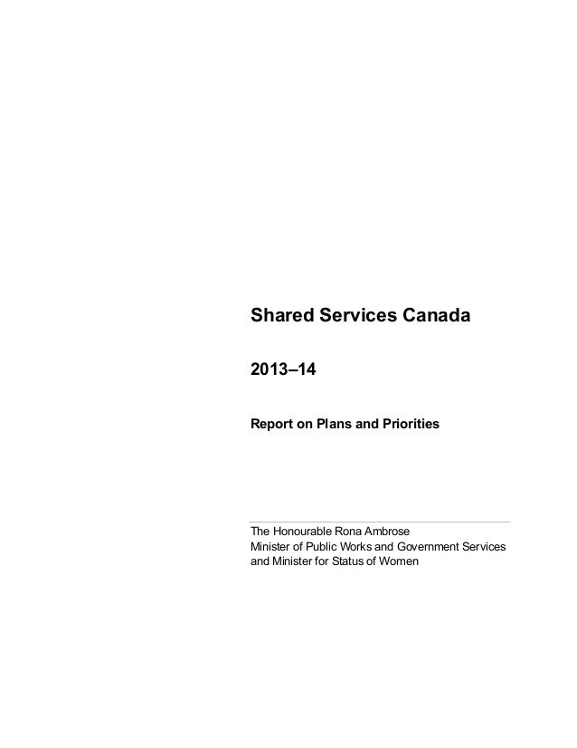 Shared Services Canada2013–14Report on Plans and PrioritiesThe Honourable Rona AmbroseMinister of Public Works and Governm...