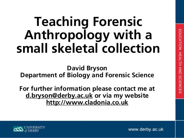 Teaching Forensic Anthropology with a small skeletal collection David Bryson Department of Biology and Forensic Science Fo...