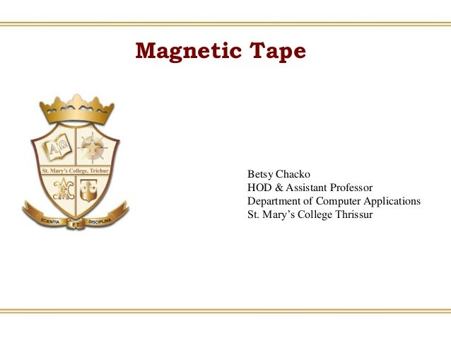 Magnetic Tape Betsy Chacko HOD & Assistant Professor Department of Computer Applications St. Mary's College Thrissur