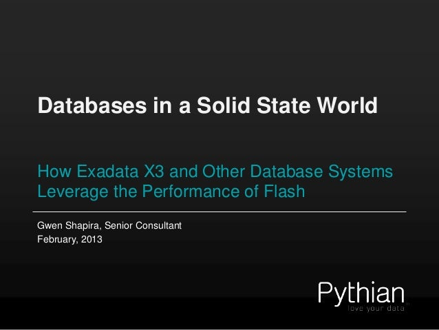 Databases in a Solid State WorldHow Exadata X3 and Other Database SystemsLeverage the Performance of FlashGwen Shapira, Se...