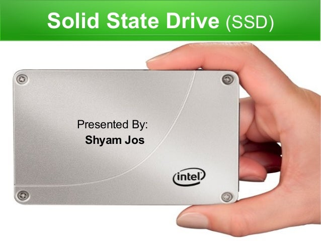 Solid State Drive (SSD)Presented By:Shyam Jos