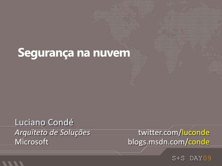 Segurança na nuvem<br />Luciano Condé<br />Arquiteto de Soluções<br />Microsoft<br />twitter.com/luconde<br />blogs.msdn.c...
