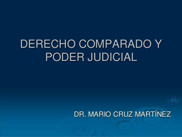 DERECHO COMPARADO Y   PODER JUDICIAL       DR. MARIO CRUZ MARTÍNEZ