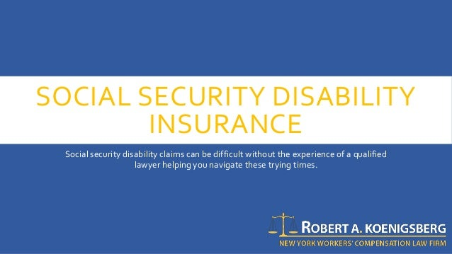 SOCIAL SECURITY DISABILITY INSURANCE Social security disability claims can be difficult without the experience of a qualif...