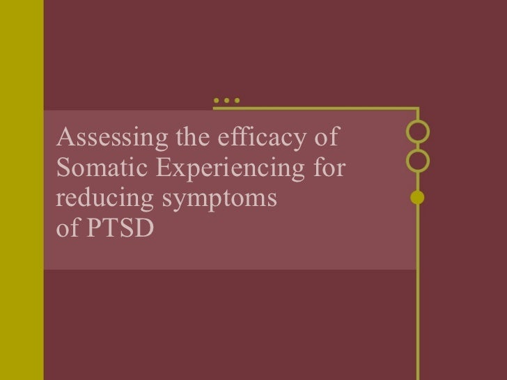 Assessing the efficacy ofSomatic Experiencing forreducing symptomsof PTSD