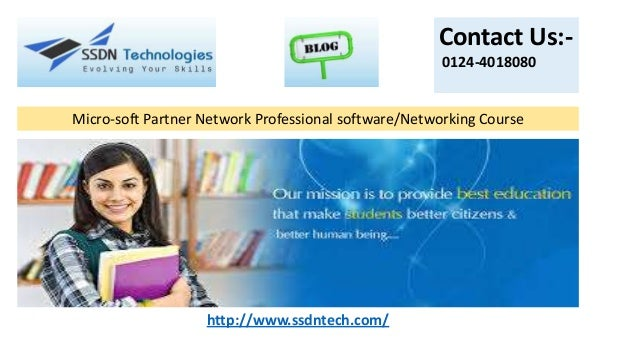 Contact Us:0124-4018080  Micro-soft Partner Network Professional software/Networking Course  http://www.ssdntech.com/