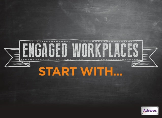 ENGAGED WORKPLACESSTART WITH...