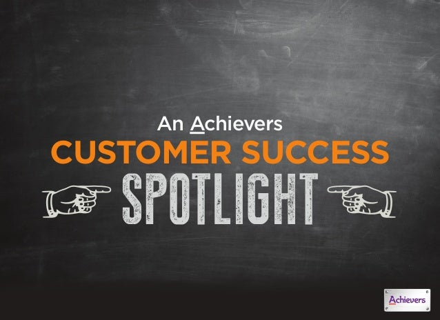 An AchieversCUSTOMER SUCCESSSPOTLIGHT