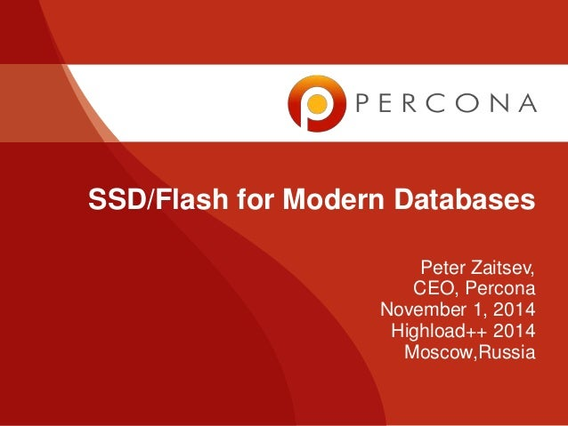 SSD/Flash for Modern Databases  Peter Zaitsev,  CEO, Percona  November 1, 2014  Highload++ 2014  Moscow,Russia
