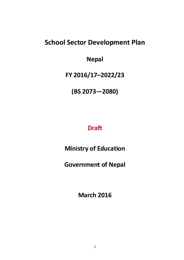 School Sector Development Plan Nepal FY 2016/17–2022/23 (BS 2073—2080) Draft Ministry of Education Government of Nepal Mar...