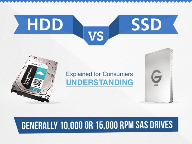 HDD SSD VS Explained for Consumers UNDERSTANDING GENERALLY 10,000 OR 15,000 RPM SAS DRIVES