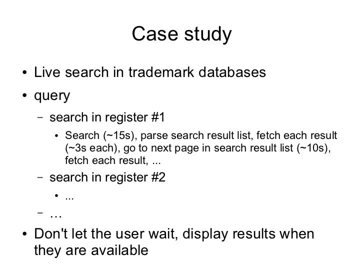 Case study●   Live search in trademark databases●   query    –   search in register #1        ●   Search (~15s), parse sea...