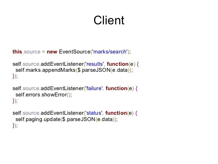 Clientthis.source = new EventSource(marks/search);self.source.addEventListener(results, function(e) {  self.marks.appendMa...