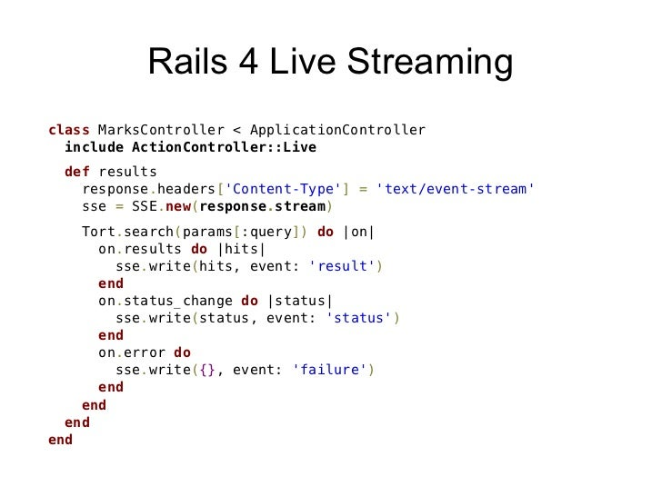 Rails 4 Live Streamingclass MarksController < ApplicationController  include ActionController::Live  def results    respon...