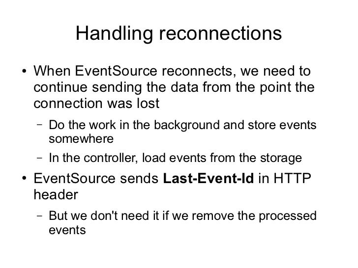 Handling reconnections●   When EventSource reconnects, we need to    continue sending the data from the point the    conne...