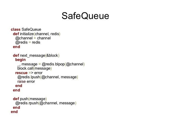 SafeQueueclass SafeQueue def initialize(channel, redis)   @channel = channel   @redis = redis end def next_message(&block)...