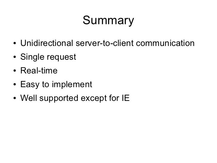 Summary●   Unidirectional server-to-client communication●   Single request●   Real-time●   Easy to implement●   Well suppo...