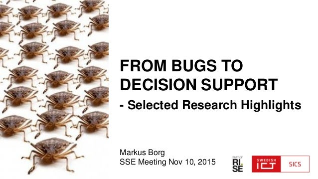 FROM BUGS TO DECISION SUPPORT - Selected Research Highlights Markus Borg SSE Meeting Nov 10, 2015
