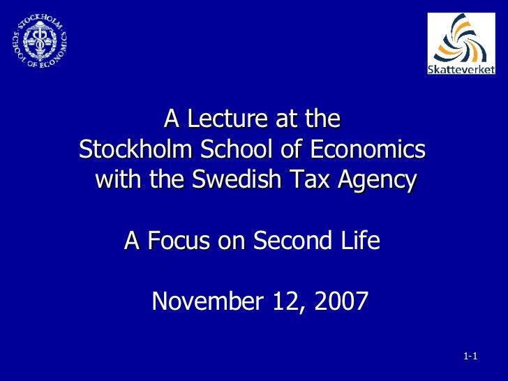 A Lecture at the  Stockholm School of Economics  with the Swedish Tax Agency A Focus on  Second Life      November 12, 2007