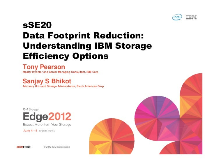 sSE20   Data Footprint Reduction:   Understanding IBM Storage   Efficiency Options   Tony Pearson   Master Inventor and Se...