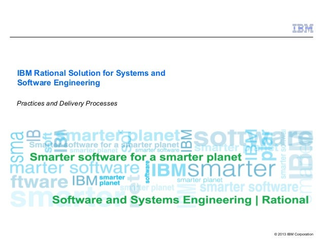 © 2013 IBM Corporation IBM Rational Solution for Systems and Software Engineering Practices and Delivery Processes
