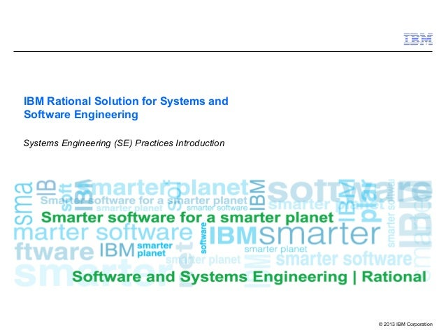 © 2013 IBM Corporation IBM Rational Solution for Systems and Software Engineering Systems Engineering (SE) Practices Intro...