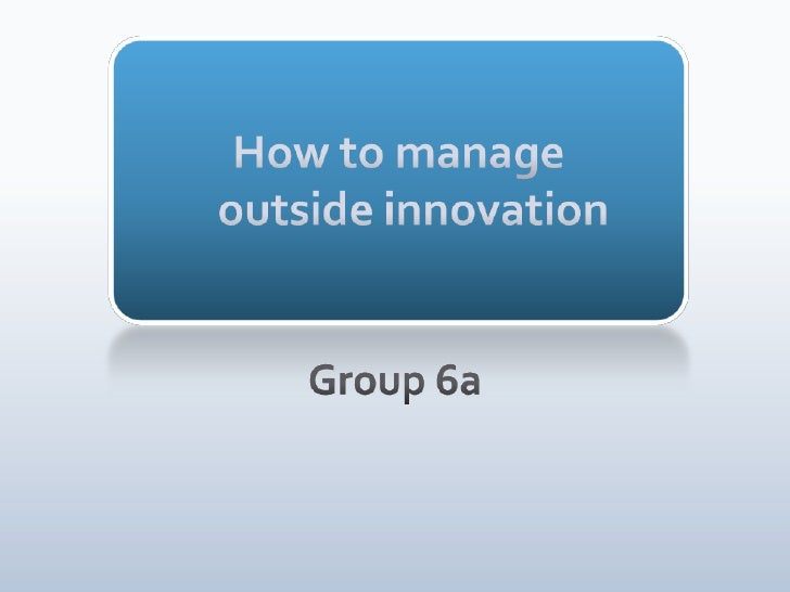 How to manageoutside innovation<br />Group 6a<br />