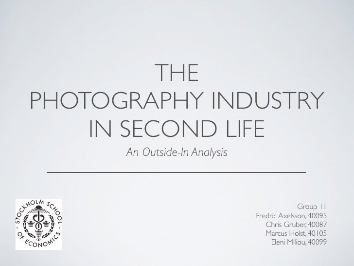 THE     PHOTOGRAPHY INDUSTRY         IN SECOND LIFE           An Outside-In Analysis                                      ...