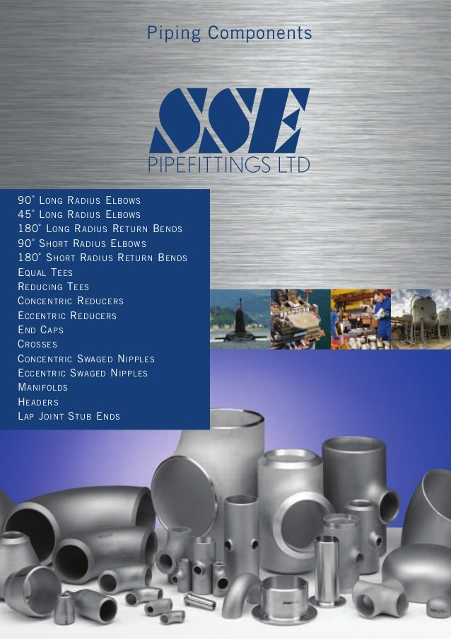 SSE Pipefittings Brochure. Piping Components90? L ONG R ADIUS E LBOWS45? L ONG R ADIUS E LBOWS180 ... & SSE Pipefittings Brochure