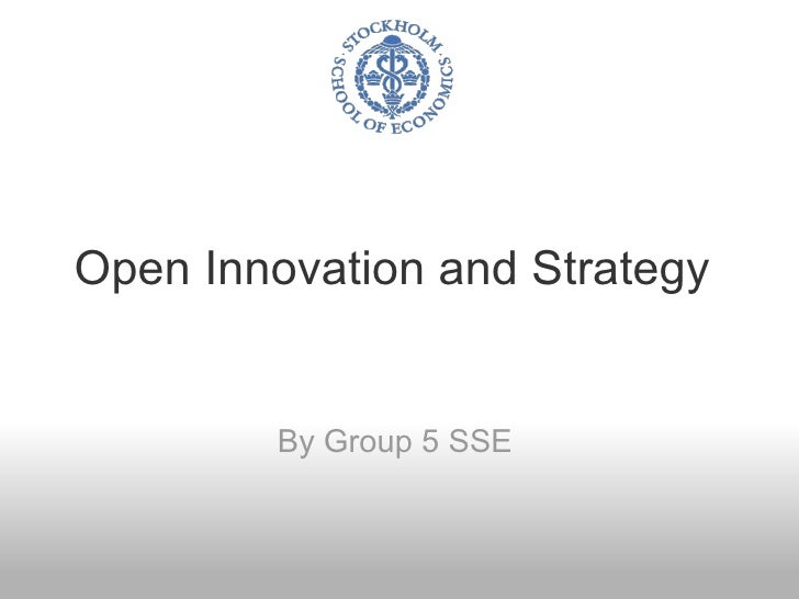 Open Innovation and Strategy  By Group 5 SSE
