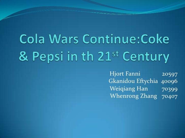 ColaWarsContinue:Coke & Pepsiinth 21stCentury<br />HjortFanni              20597<br />GkanidouEftychia  40096<br />Weiqian...