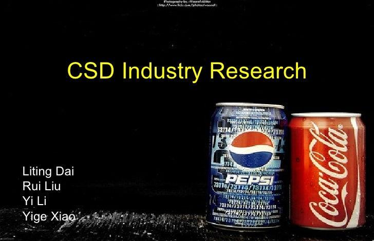 CSD  Industry Research Liting Dai Rui Liu Yi Li Yige Xiao