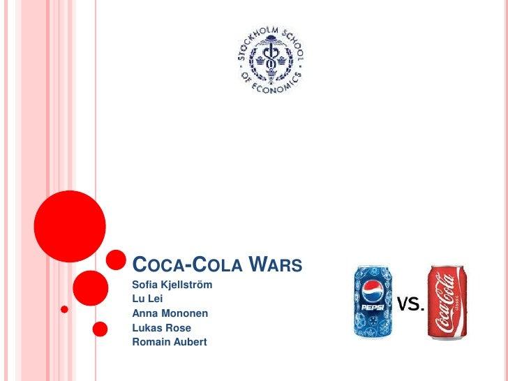 Coca-Cola Wars<br />Sofia Kjellström<br />Lu Lei<br />Anna Mononen<br />Lukas Rose<br />RomainAubert<br />