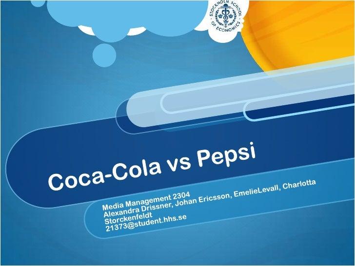 Coca-Cola vs Pepsi<br />Media Management 2304<br />Alexandra Drissner, Johan Ericsson, EmelieLevall, Charlotta Storckenfel...