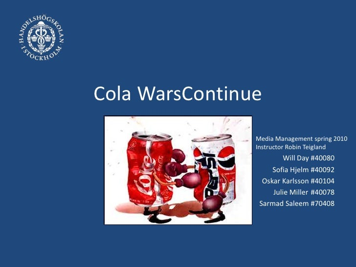 Cola WarsContinue<br />Will Day #40080 <br />Sofia Hjelm #40092<br /> Oskar Karlsson #40104<br />Julie Miller	 #40078<br /...