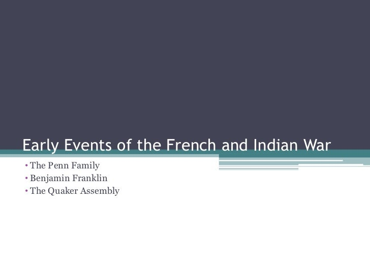 Early Events of the French and Indian War<br /><ul><li> The Penn Family