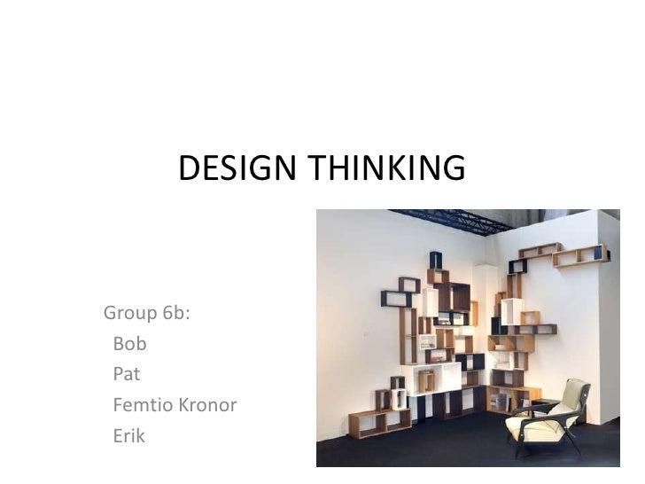 DESIGN THINKING<br />Group 6b:<br />  Bob<br />  Pat <br />Femtio Kronor<br />  Erik<br />