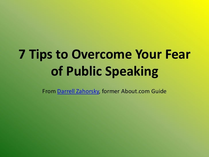 7 Tips to Overcome Your Fear      of Public Speaking   From Darrell Zahorsky, former About.com Guide