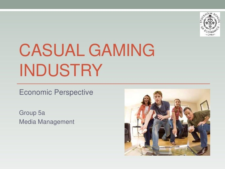 Casual gaming Industry<br />Economic Perspective<br />Group 5a<br />Media Management <br />