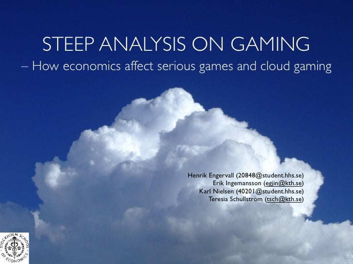 STEEP ANALYSIS ON GAMING– How economics affect serious games and cloud gaming                            Henrik Engervall ...