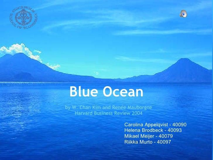 Blue Ocean by W. Chan Kim and Renée Mauborgne Harvard Business Review 2004 Carolina Appelqvist - 40090 Helena Brodbeck - 4...