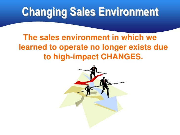 Changing Sales Environment   The sales environment in which we learned to operate no longer exists due       to high-impac...