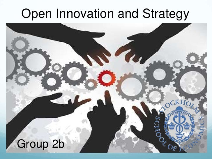 Open Innovation and Strategy<br />Group 2b<br />