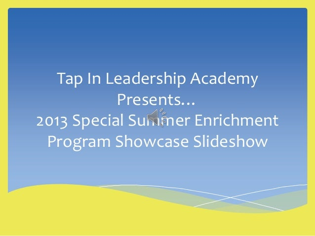 Tap In Leadership Academy Presents… 2013 Special Summer Enrichment Program Showcase Slideshow