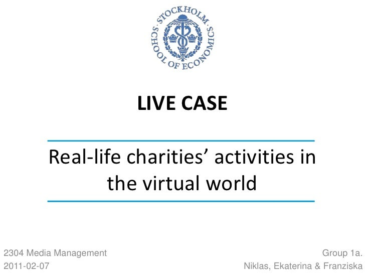 LIVE CASEReal-life charities' activities in the virtual world<br />Group 1a.<br />Niklas, Ekaterina & Franziska<br />2304 ...