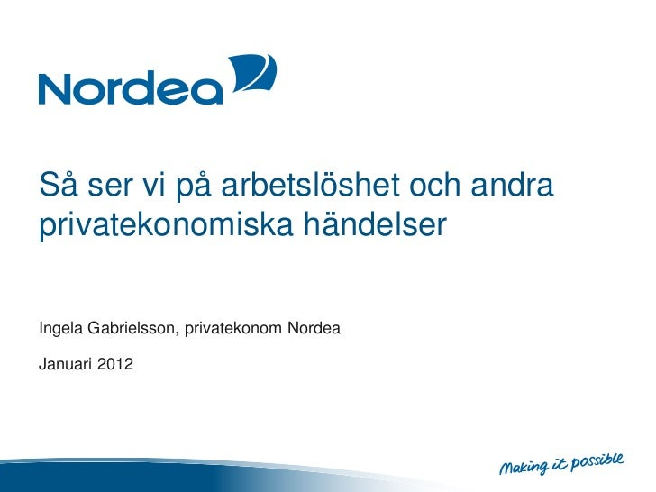 Så ser vi på arbetslöshet och andraprivatekonomiska händelserIngela Gabrielsson, privatekonom NordeaJanuari 2012