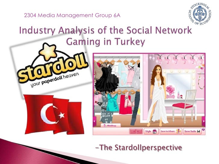 2304 Media Management Group 6A<br />Industry Analysis of the Social Network Gaming in Turkey<br /><ul><li>The Stardollpers...
