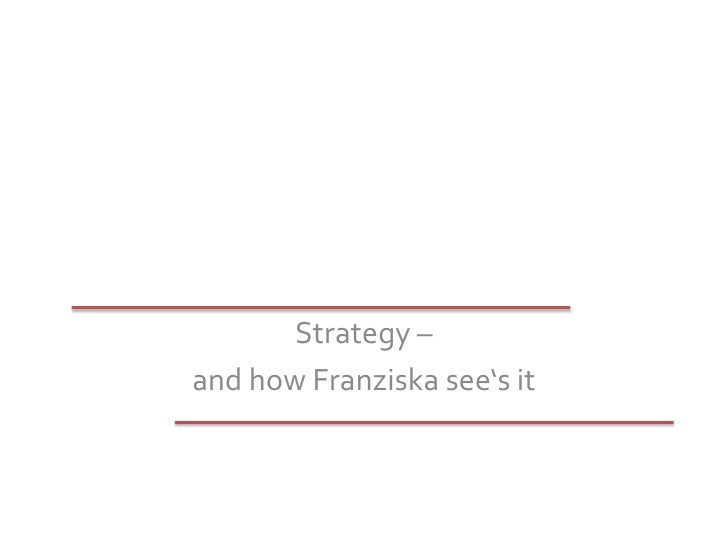 Strategy – <br />and how Franziska see's it<br />
