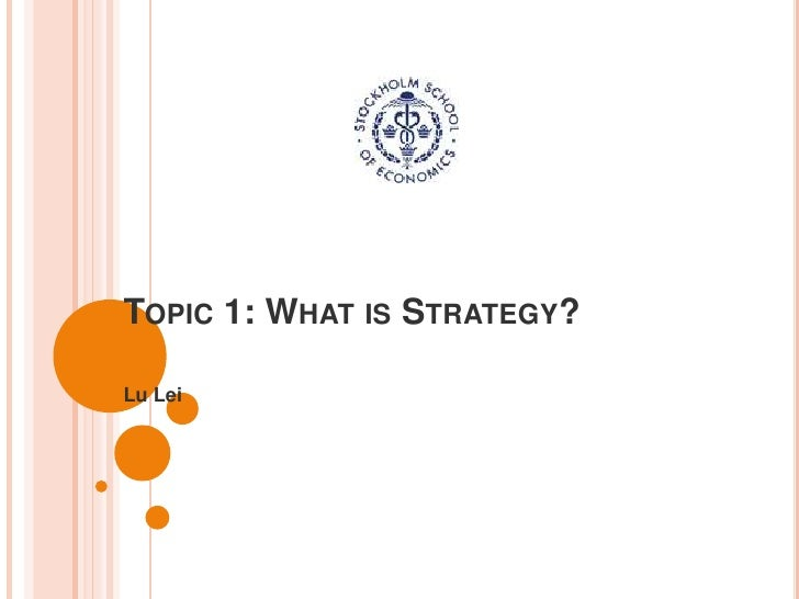 Topic 1: What is Strategy?<br />Lu Lei<br />